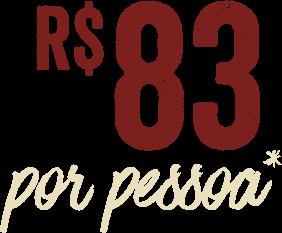 R$ 83 por pessoa*