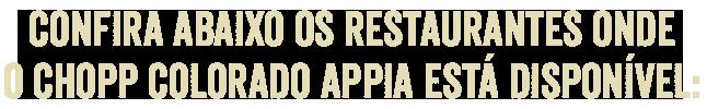 O Chopp Colorado Appia está disponível em todos os restaurantes, exceto: